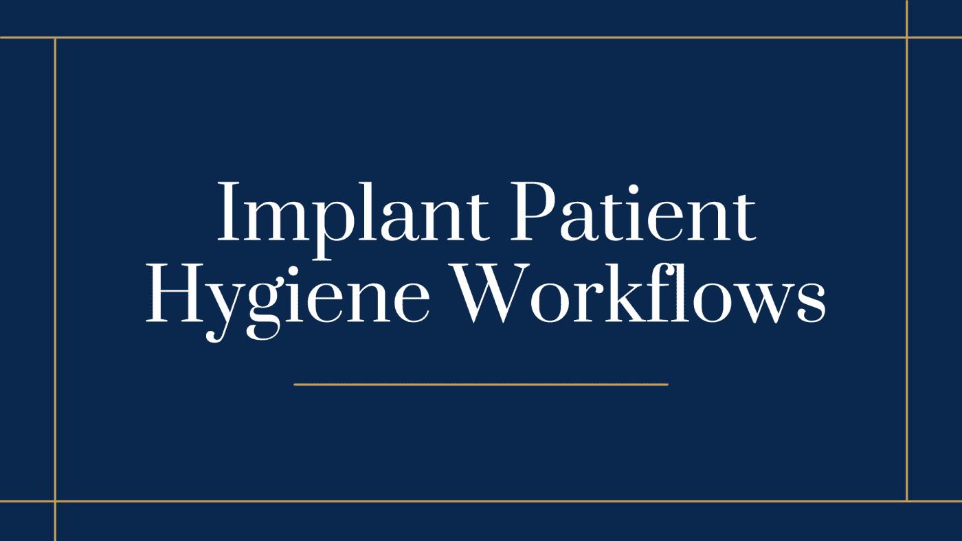 NCDI Implant Patient Hygiene Workflows