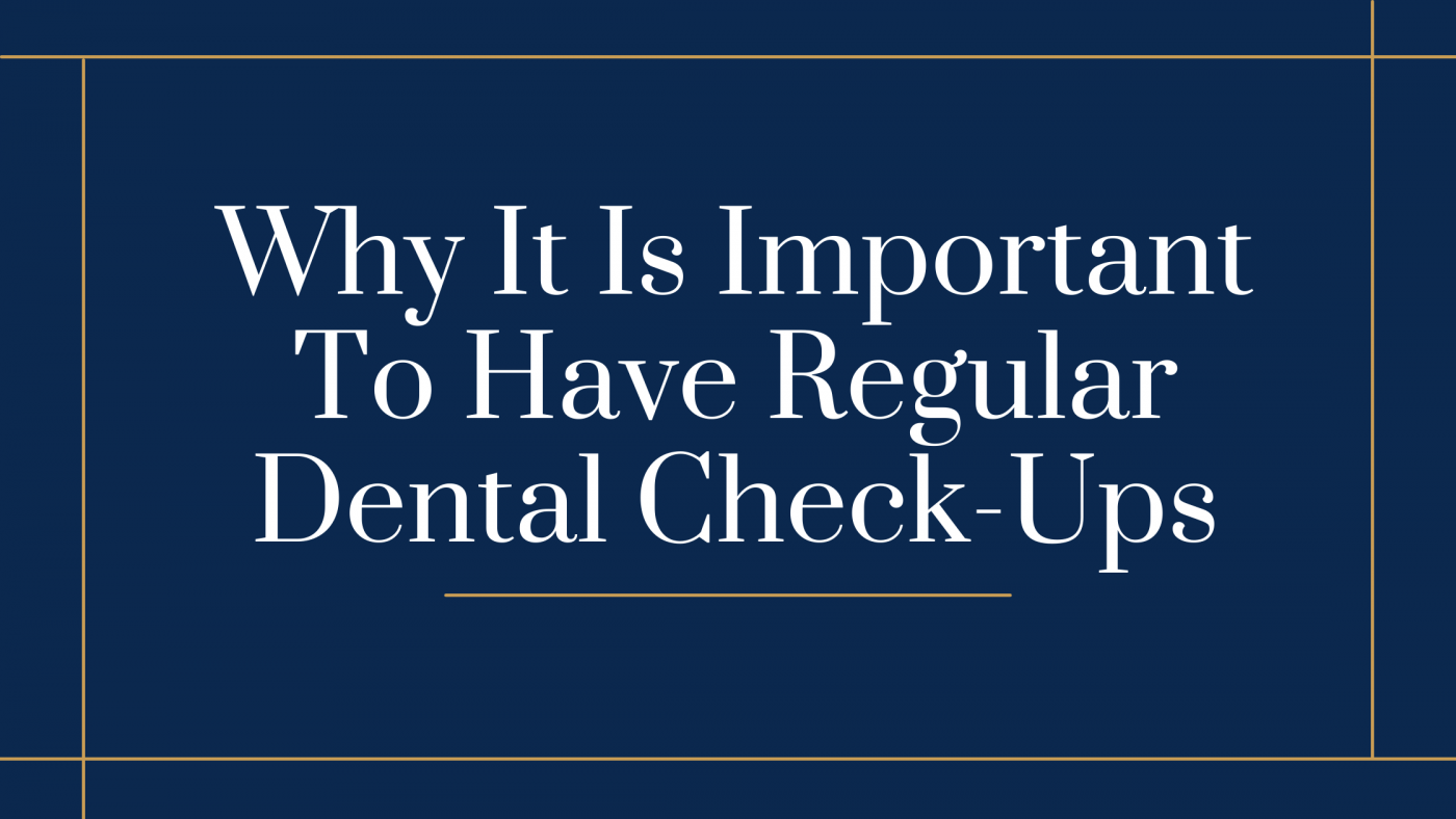 Why It Is Important To Have Regular Dental Check-Ups