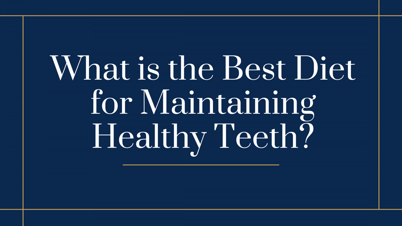 What is the Best Diet for Maintaining Healthy Teeth?